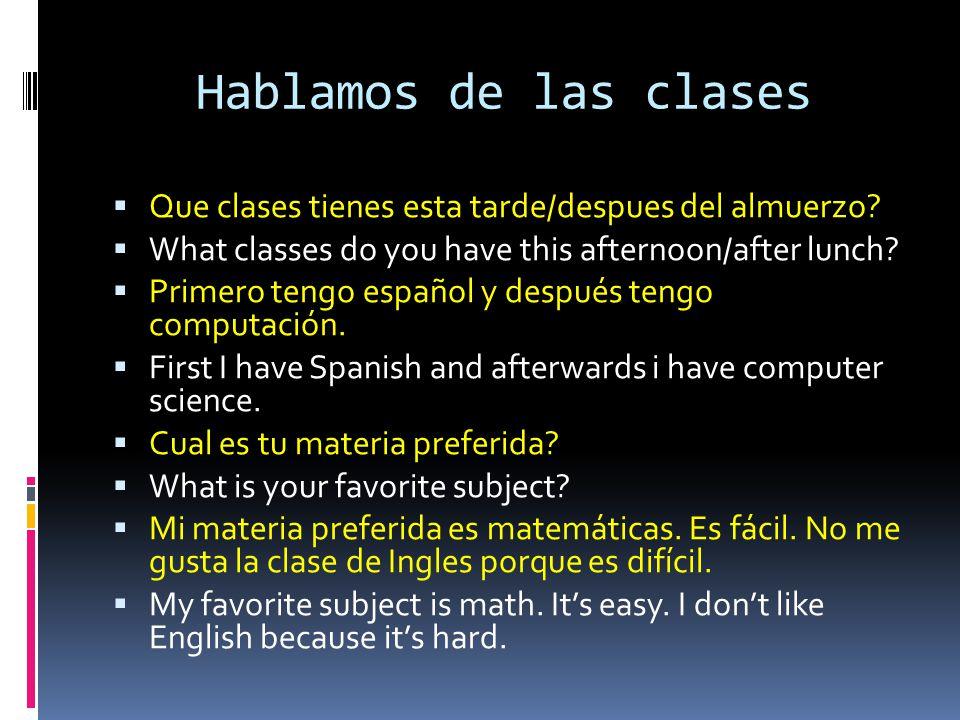 Hablamos de las clases Que clases tienes esta tarde/despues del almuerzo What classes do you have this afternoon/after lunch