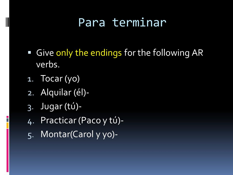 Para terminar Give only the endings for the following AR verbs.