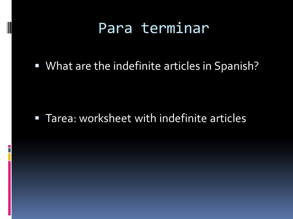 Para terminar What are the indefinite articles in Spanish