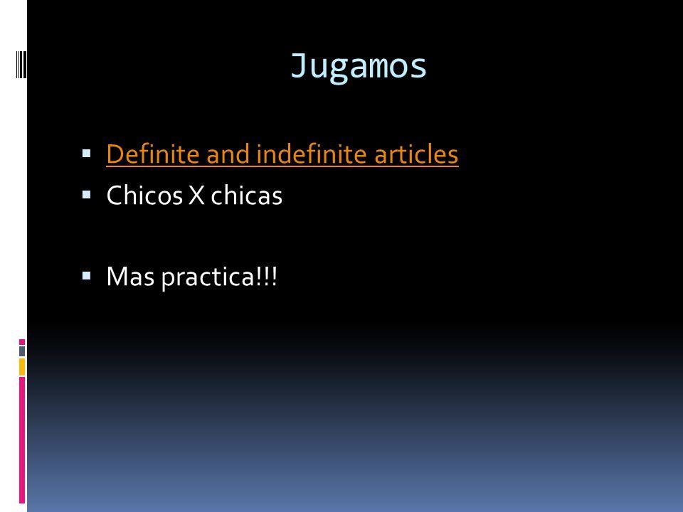 Jugamos Definite and indefinite articles Chicos X chicas