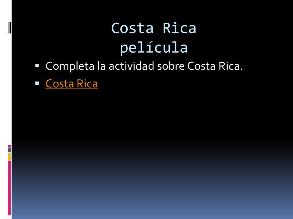 Costa Rica película Completa la actividad sobre Costa Rica. Costa Rica