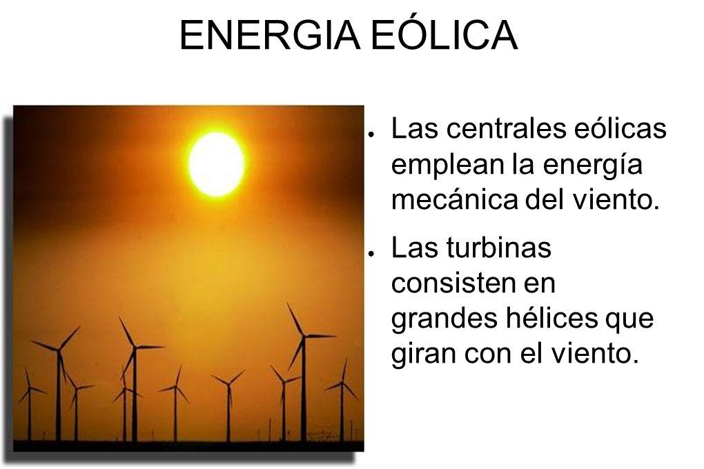 ENERGIA EÓLICA Las centrales eólicas emplean la energía mecánica del viento.