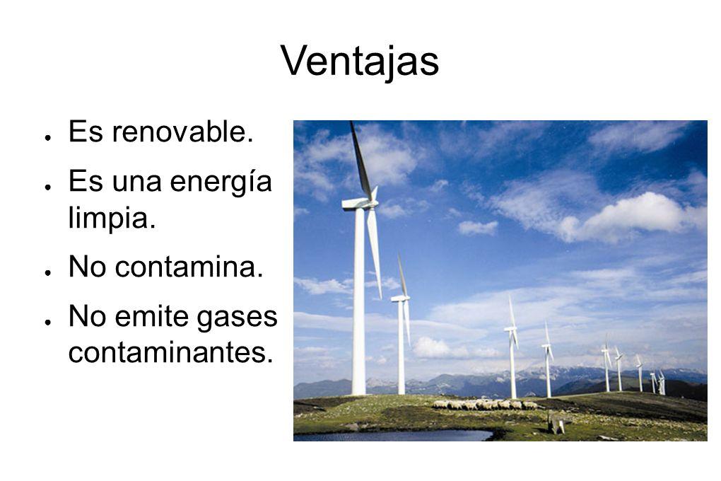 Ventajas Es renovable. Es una energía limpia. No contamina.