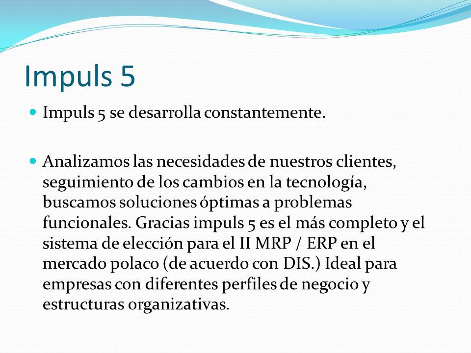 Impuls 5 Impuls 5 se desarrolla constantemente.