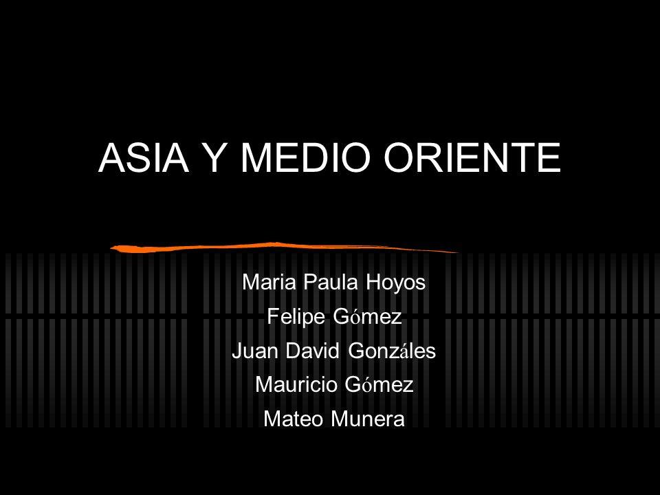 ASIA Y MEDIO ORIENTE Maria Paula Hoyos Felipe Gómez