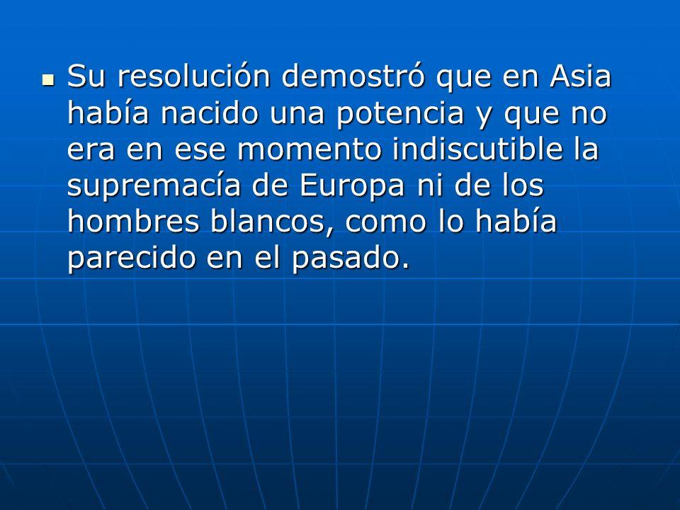 Su resolución demostró que en Asia había nacido una potencia y que no era en ese momento indiscutible la supremacía de Europa ni de los hombres blancos, como lo había parecido en el pasado.