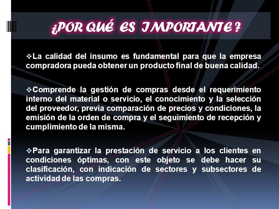 ¿POR QUÉ ES IMPORTANTE La calidad del insumo es fundamental para que la empresa compradora pueda obtener un producto final de buena calidad.