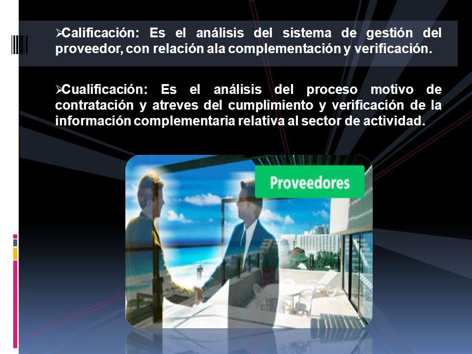 Calificación: Es el análisis del sistema de gestión del proveedor, con relación ala complementación y verificación.