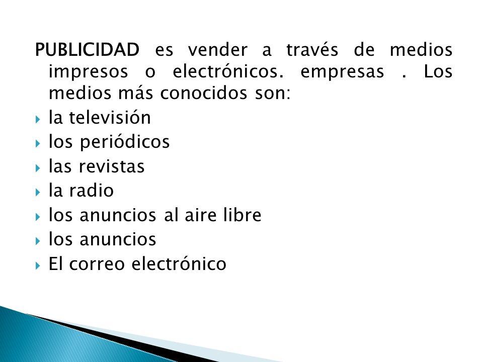 PUBLICIDAD es vender a través de medios impresos o electrónicos