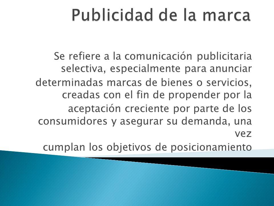 Publicidad de la marcaSe refiere a la comunicación publicitaria selectiva, especialmente para anunciar.