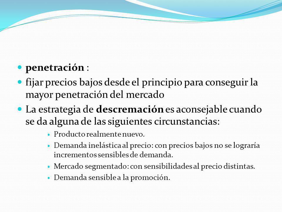 penetración : fijar precios bajos desde el principio para conseguir la mayor penetración del mercado.