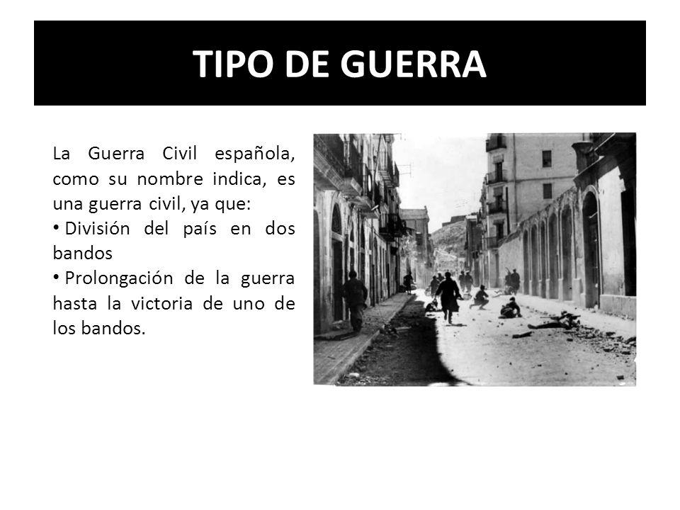 TIPO DE GUERRA La Guerra Civil española, como su nombre indica, es una guerra civil, ya que: División del país en dos bandos.