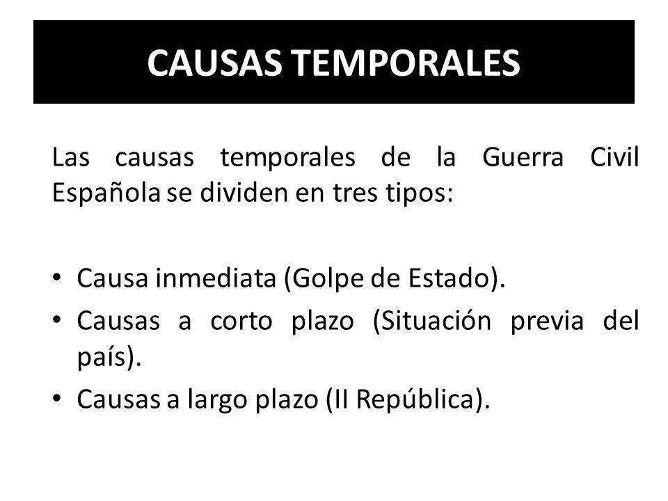 CAUSAS TEMPORALESLas causas temporales de la Guerra Civil Española se dividen en tres tipos: Causa inmediata (Golpe de Estado).