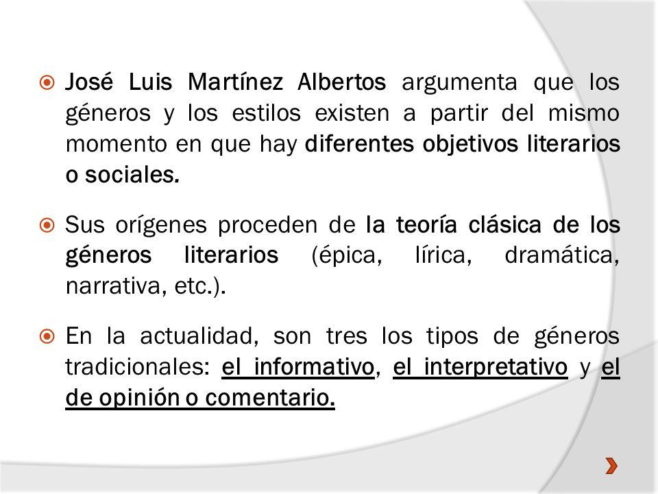 José Luis Martínez Albertos argumenta que los géneros y los estilos existen a partir del mismo momento en que hay diferentes objetivos literarios o sociales.