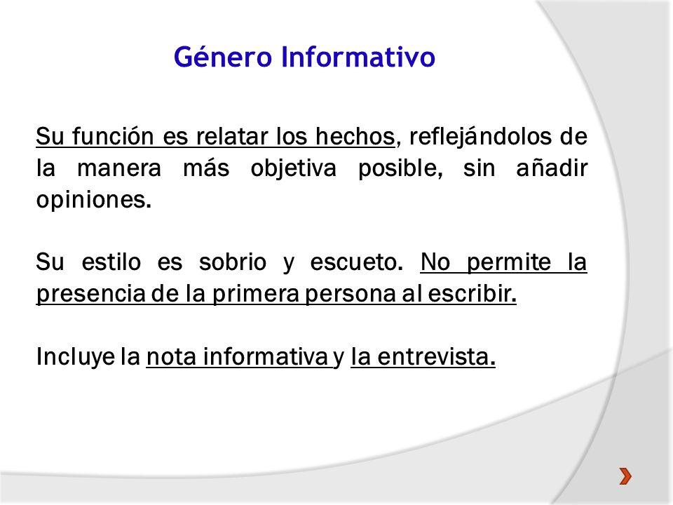 Género InformativoSu función es relatar los hechos, reflejándolos de la manera más objetiva posible, sin añadir opiniones.