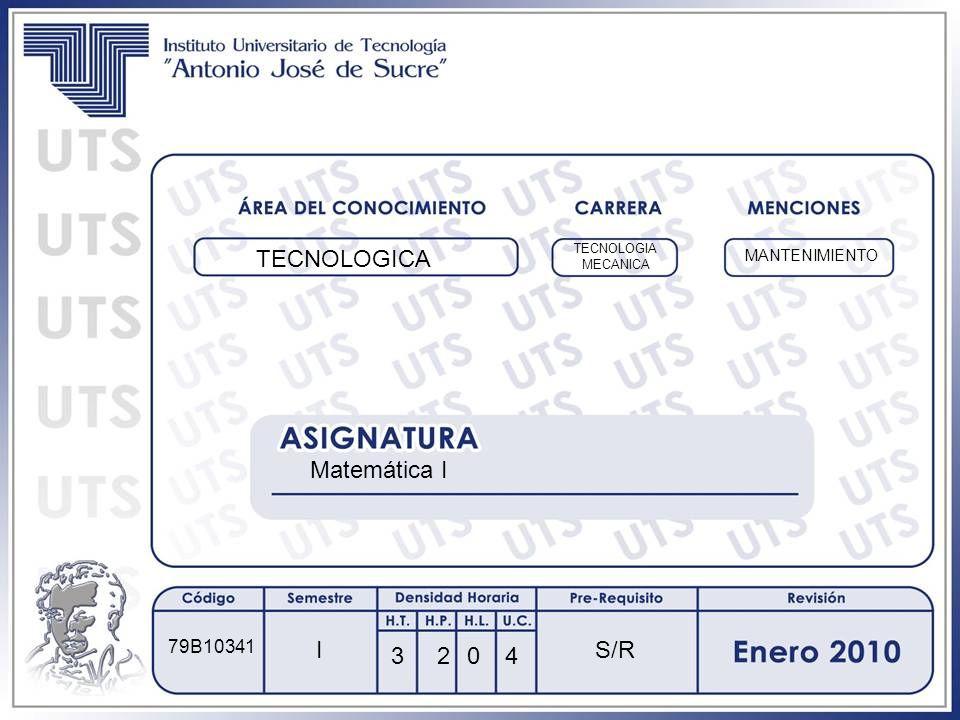TECNOLOGICA Matemática I I S/R 3 2 4 79B10341 MANTENIMIENTO TECNOLOGIA