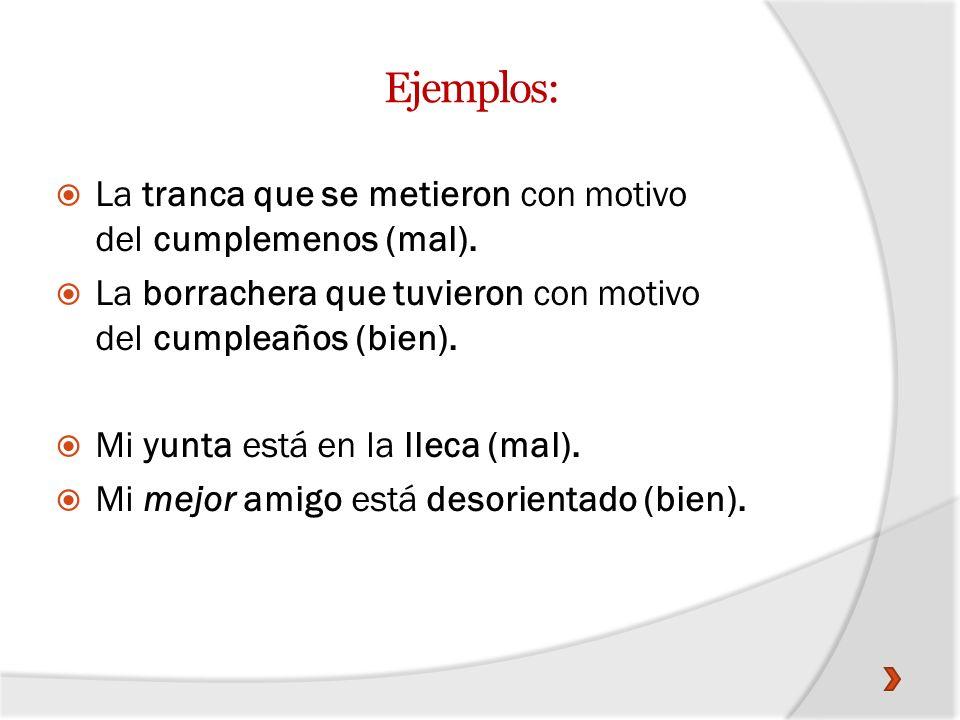 Ejemplos: La tranca que se metieron con motivo del cumplemenos (mal).