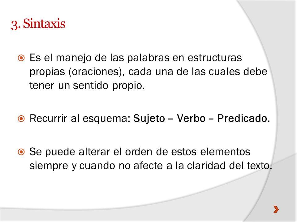 3. Sintaxis Es el manejo de las palabras en estructuras propias (oraciones), cada una de las cuales debe tener un sentido propio.