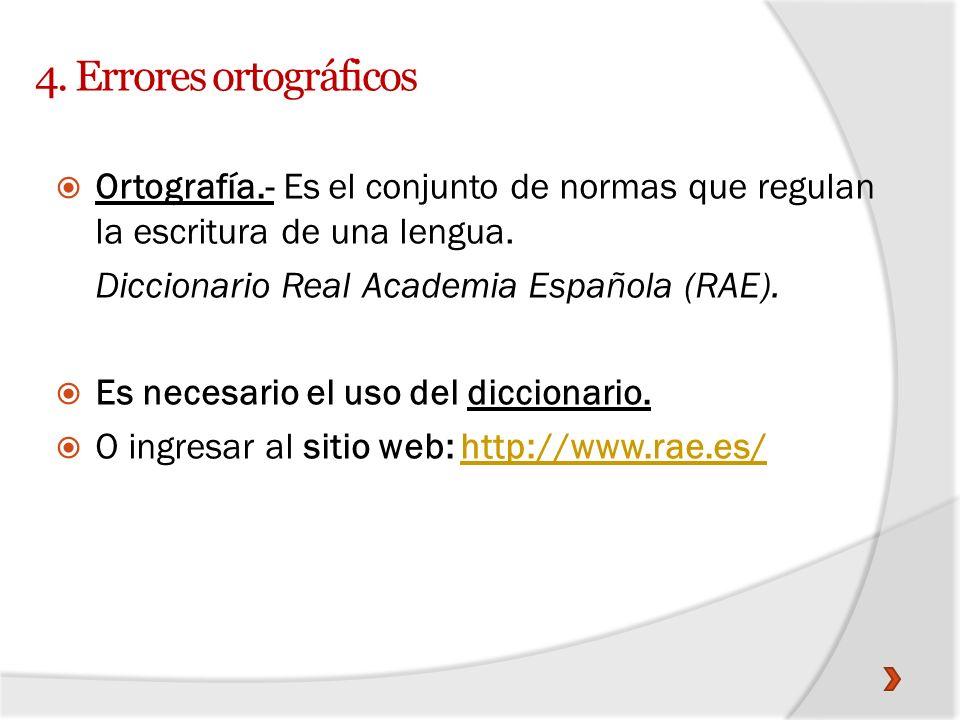 4. Errores ortográficos Ortografía.- Es el conjunto de normas que regulan la escritura de una lengua.