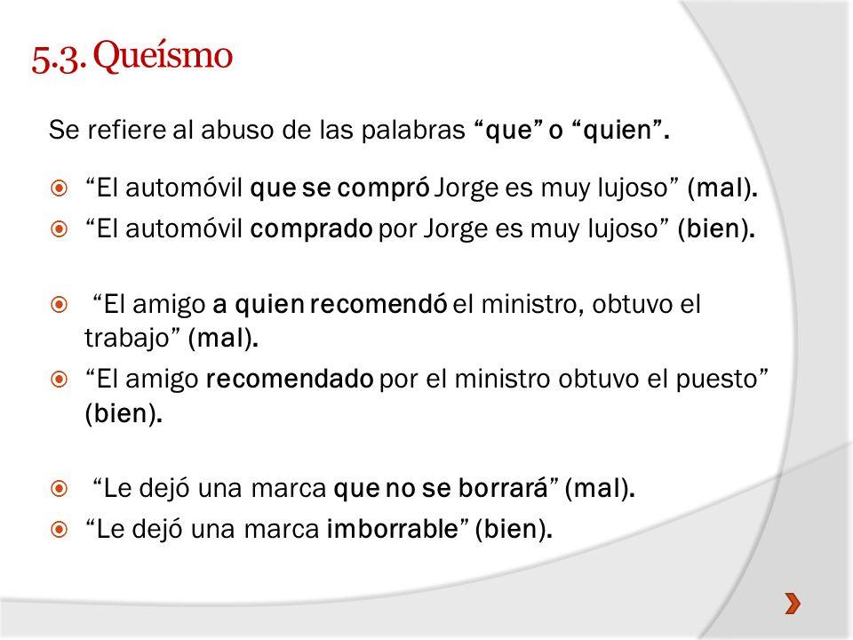 5.3. Queísmo Se refiere al abuso de las palabras que o quien .