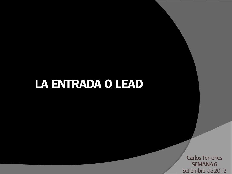 LA ENTRADA O LEAD Carlos Terrones SEMANA 6 Setiembre de 2012
