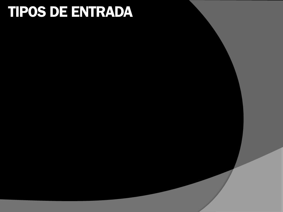 TIPOS DE ENTRADA