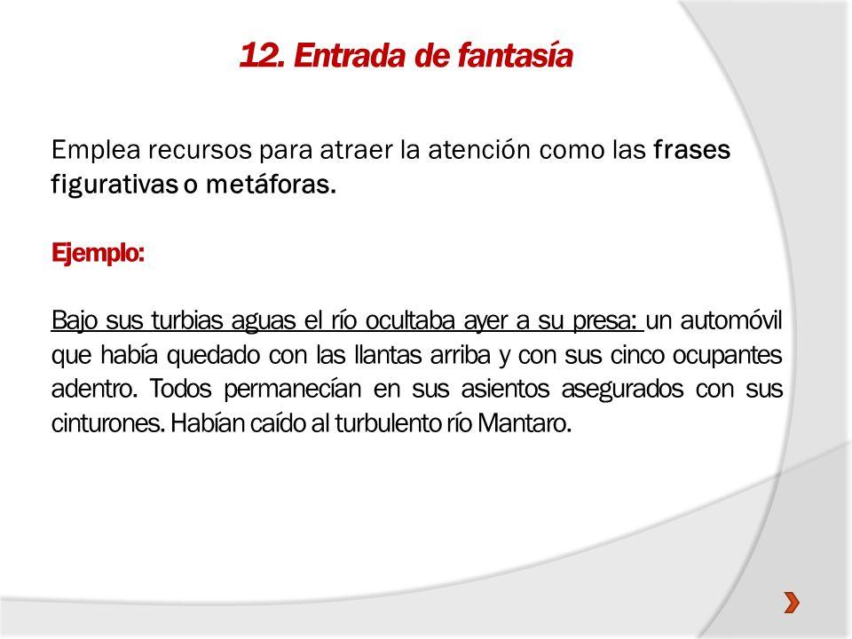 12. Entrada de fantasía Emplea recursos para atraer la atención como las frases figurativas o metáforas.