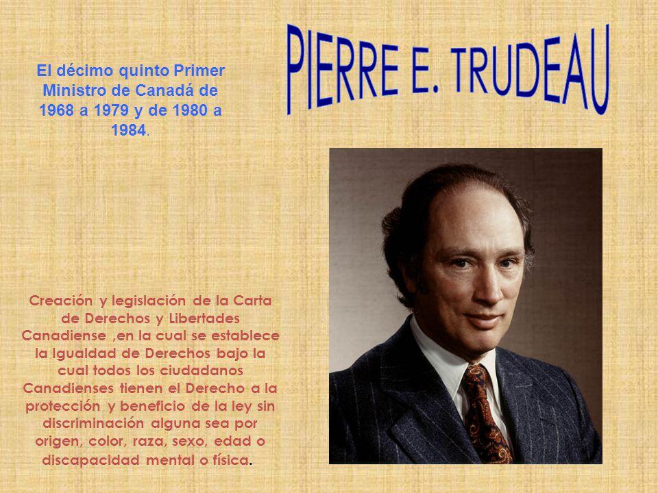 PIERRE E. TRUDEAU El décimo quinto Primer Ministro de Canadá de 1968 a 1979 y de 1980 a 1984.