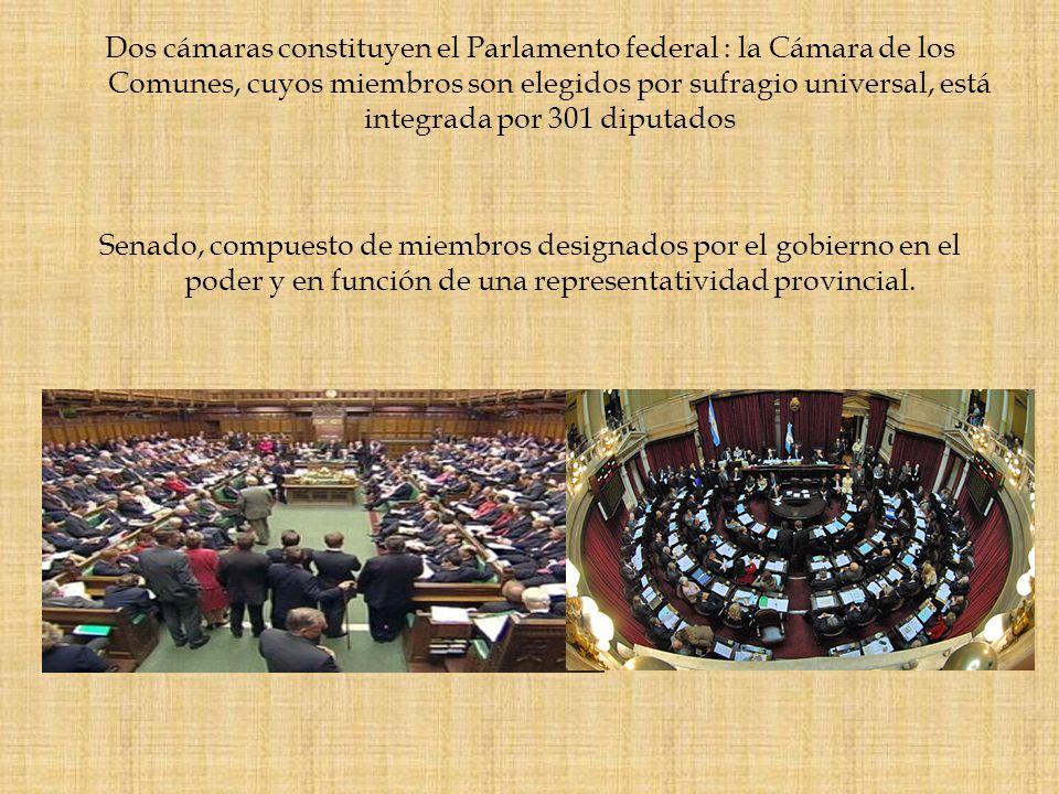 Dos cámaras constituyen el Parlamento federal : la Cámara de los Comunes, cuyos miembros son elegidos por sufragio universal, está integrada por 301 diputados