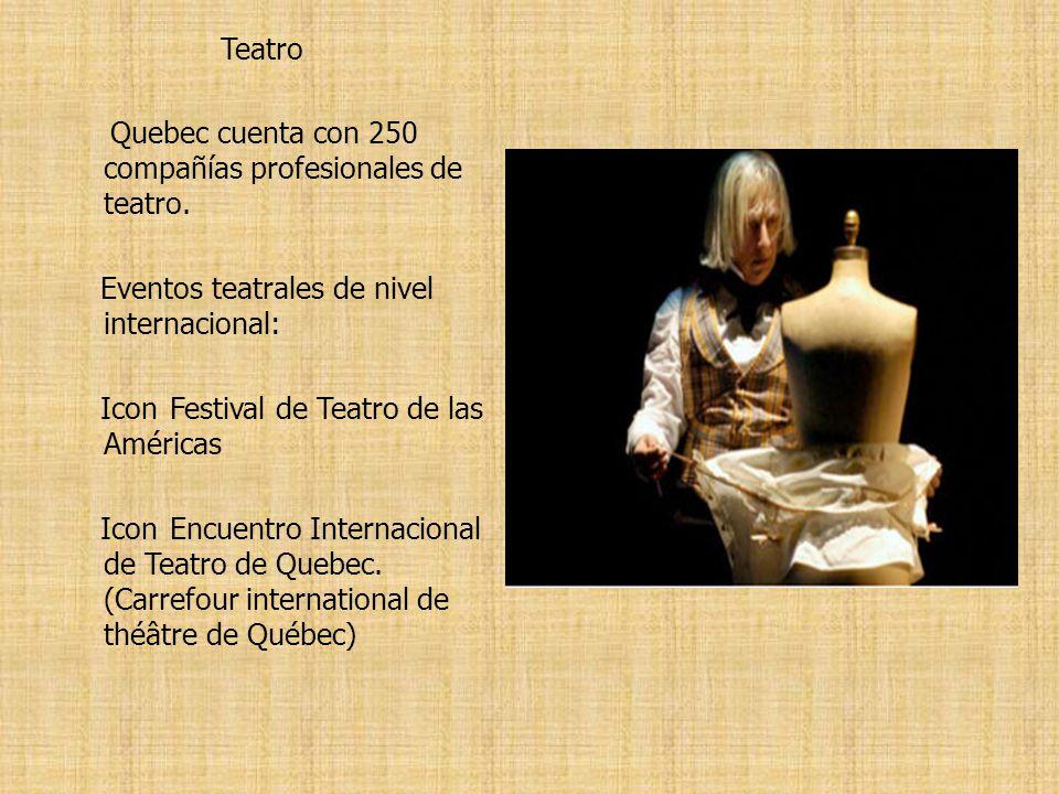 Teatro Quebec cuenta con 250 compañías profesionales de teatro. Eventos teatrales de nivel internacional: