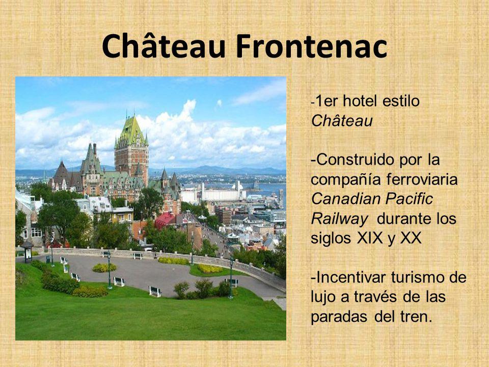 Château Frontenac -1er hotel estilo Château. -Construido por la compañía ferroviaria Canadian Pacific Railway durante los siglos XIX y XX.