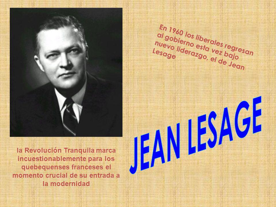 En 1960 los liberales regresan al gobierno esta vez bajo nuevo liderazgo, el de Jean Lesage