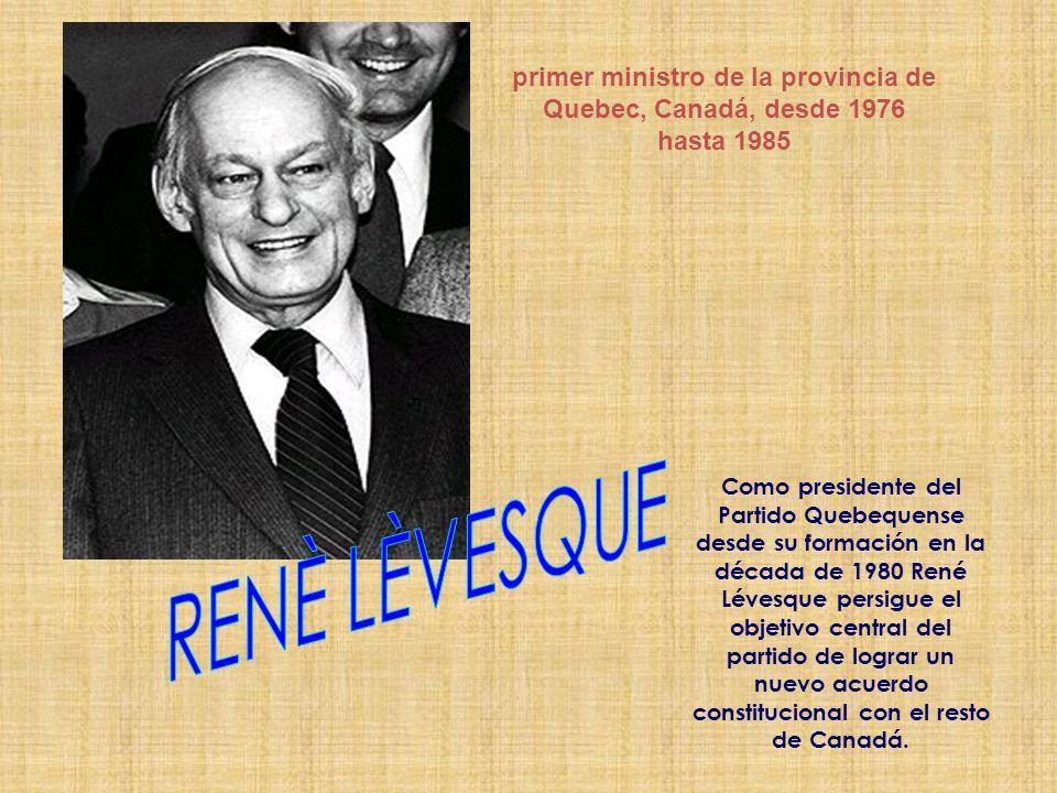 primer ministro de la provincia de Quebec, Canadá, desde 1976 hasta 1985
