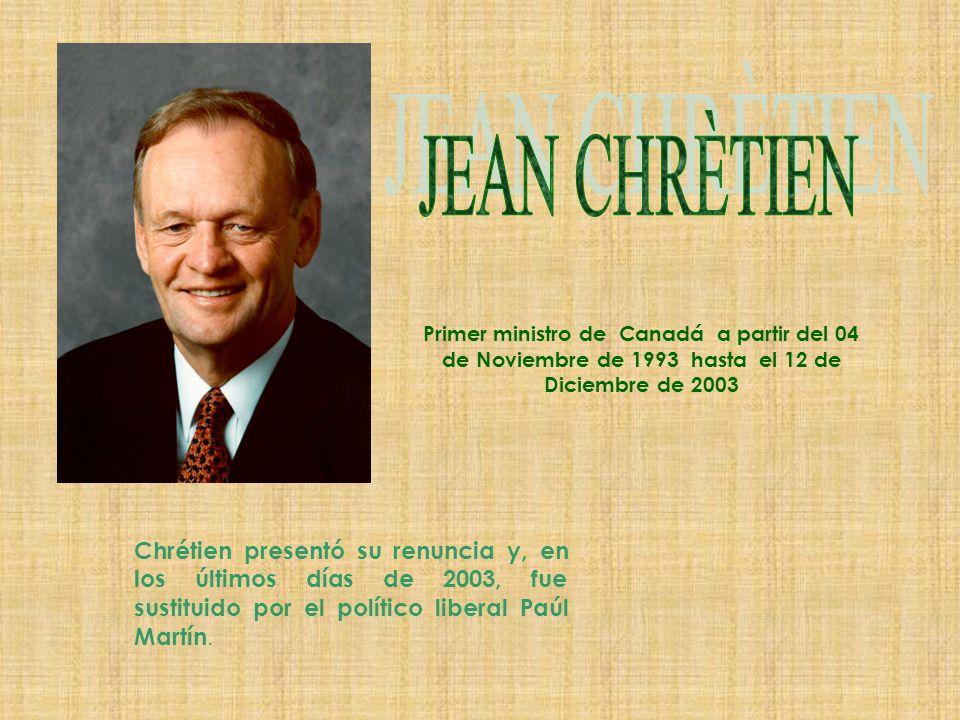 JEAN CHRÈTIEN Primer ministro de Canadá a partir del 04 de Noviembre de 1993 hasta el 12 de Diciembre de 2003.