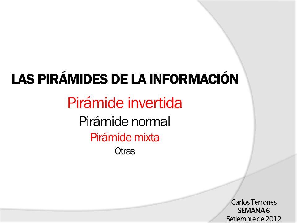 LAS PIRÁMIDES DE LA INFORMACIÓN Pirámide invertida Pirámide normal Pirámide mixta Otras