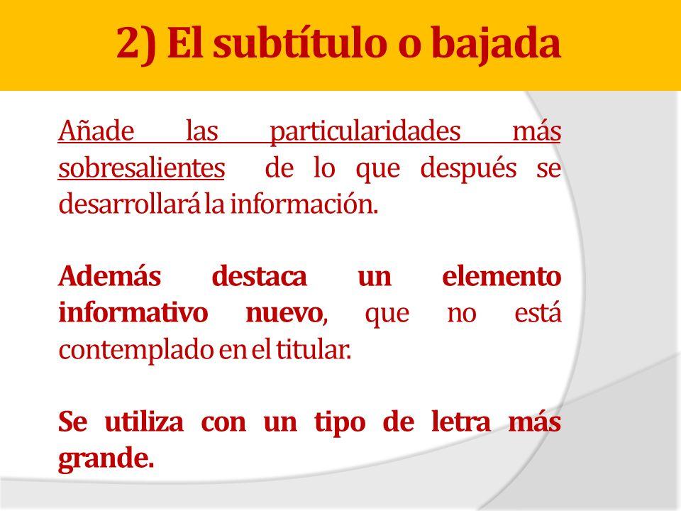 2) El subtítulo o bajada Añade las particularidades más sobresalientes de lo que después se desarrollará la información.