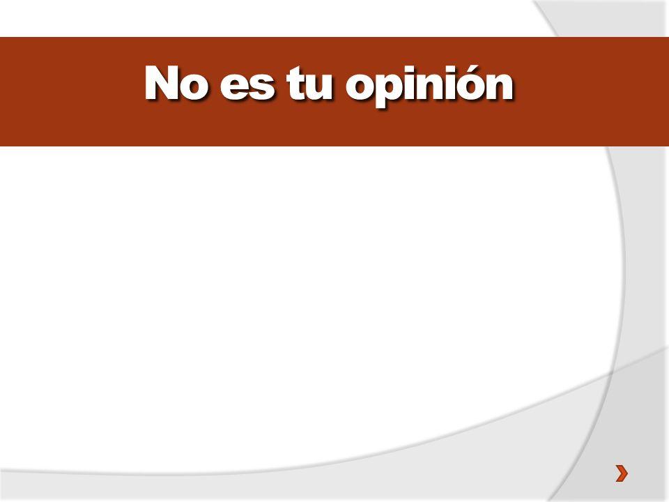 No es tu opinión