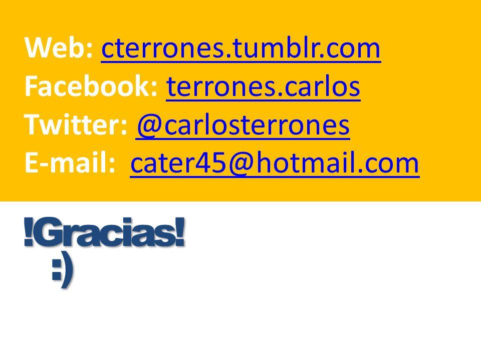 !Gracias! :) Web: cterrones.tumblr.com Facebook: terrones.carlos