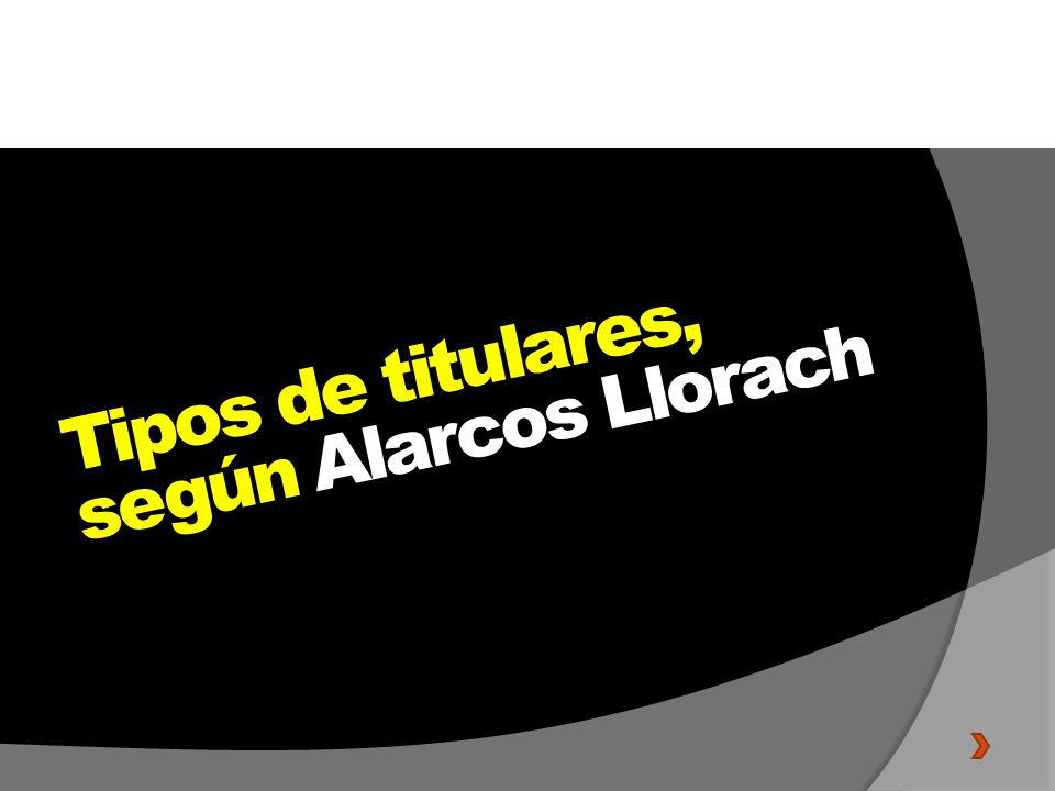 Tipos de titulares, según Alarcos Llorach