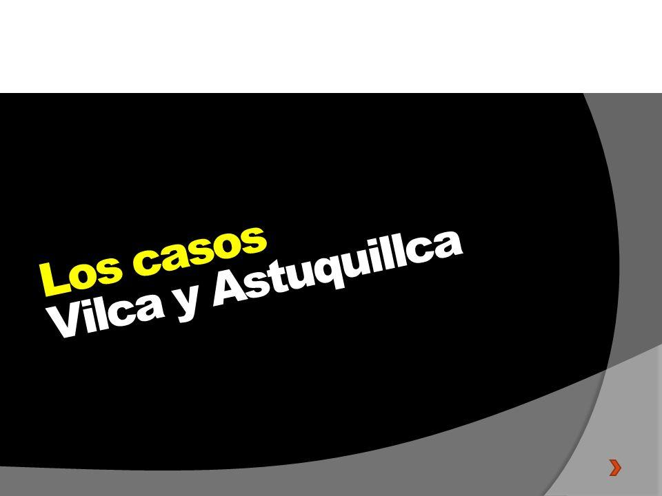 Los casos Vilca y Astuquillca