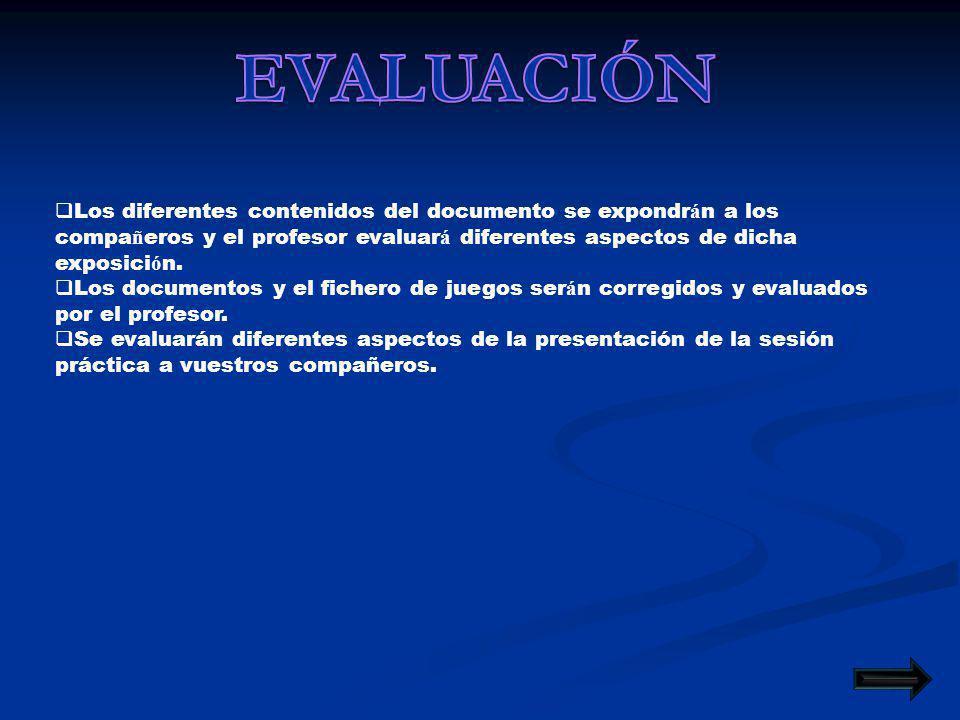 EVALUACIÓN Los diferentes contenidos del documento se expondrán a los compañeros y el profesor evaluará diferentes aspectos de dicha exposición.