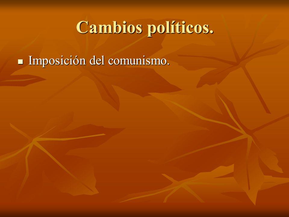 Cambios políticos. Imposición del comunismo.