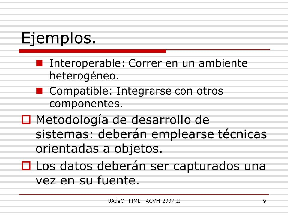 Ejemplos. Interoperable: Correr en un ambiente heterogéneo. Compatible: Integrarse con otros componentes.