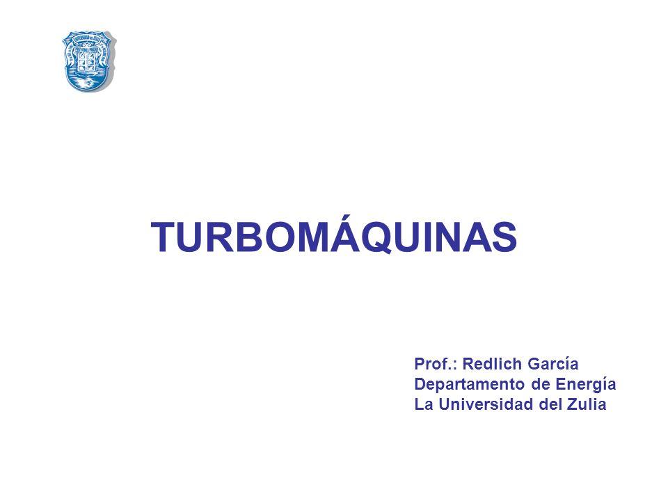 TURBOMÁQUINAS Prof.: Redlich García Departamento de Energía