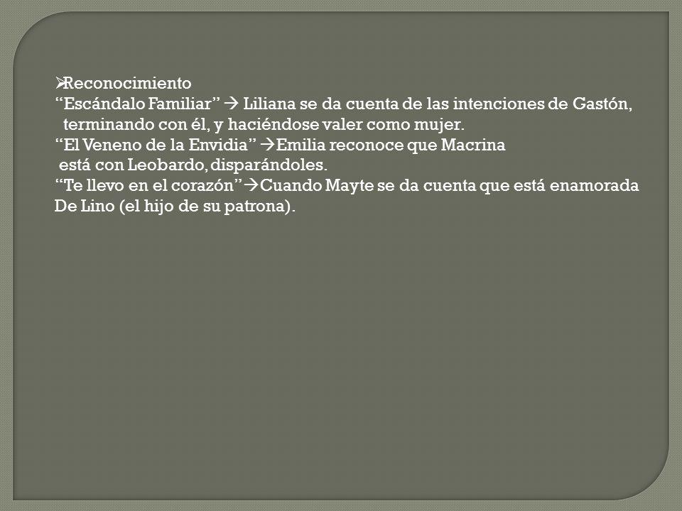 Reconocimiento Escándalo Familiar  Liliana se da cuenta de las intenciones de Gastón, terminando con él, y haciéndose valer como mujer.