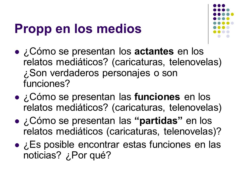 Propp en los medios ¿Cómo se presentan los actantes en los relatos mediáticos (caricaturas, telenovelas) ¿Son verdaderos personajes o son funciones