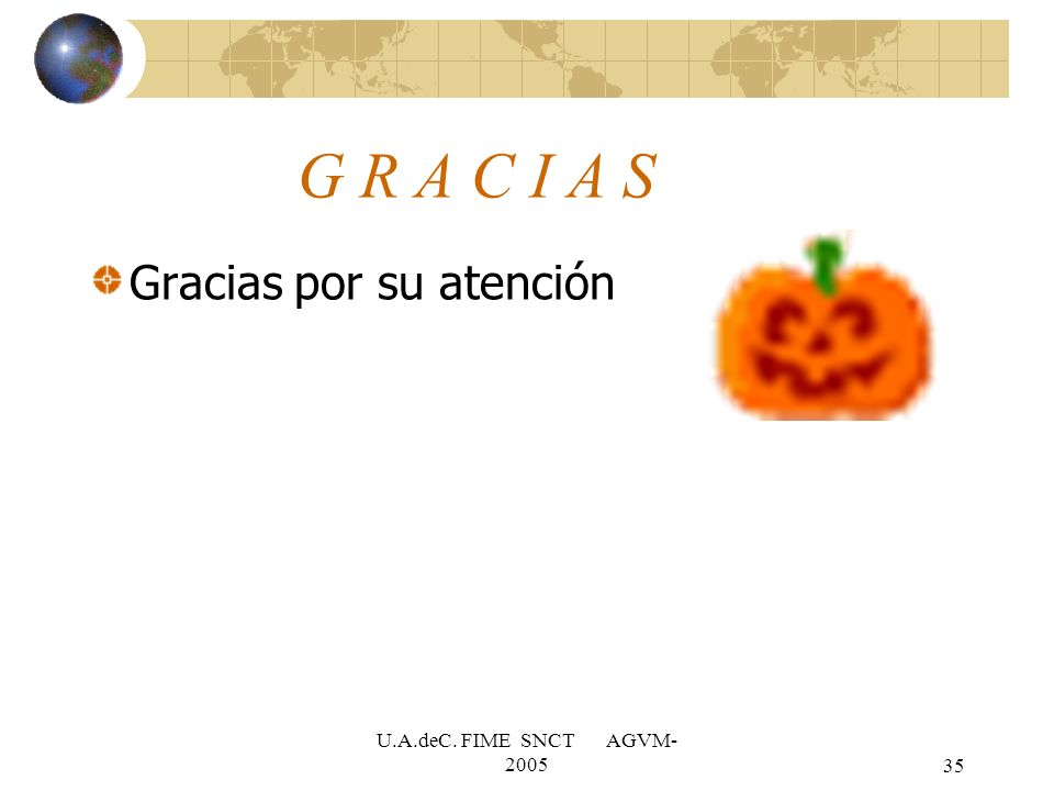 G R A C I A S Gracias por su atención U.A.deC. FIME SNCT AGVM-2005