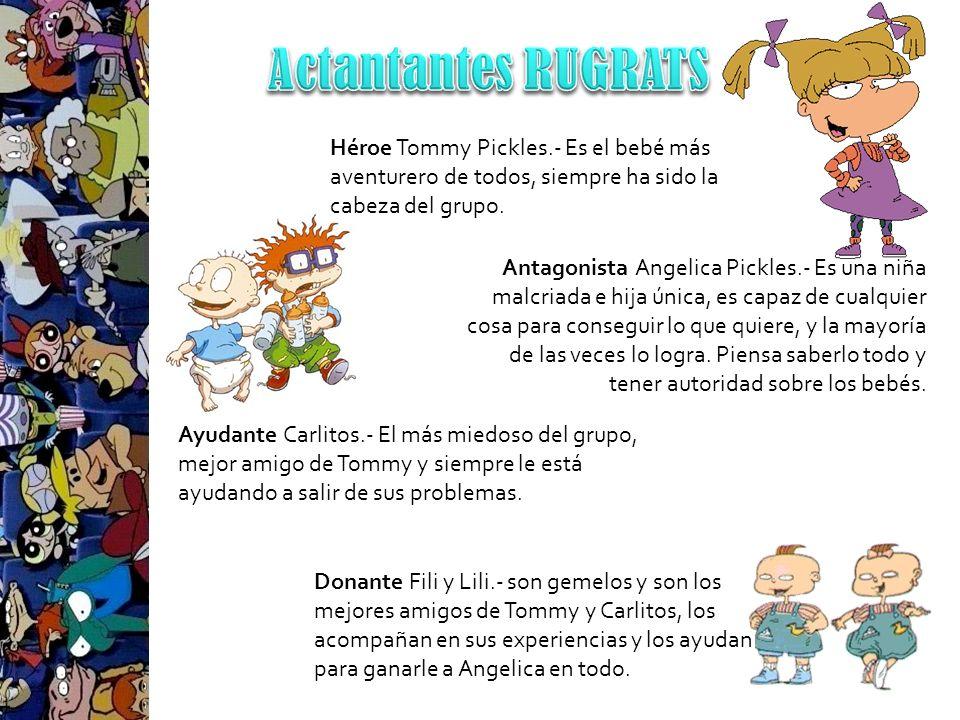 Actantantes RUGRATS Héroe Tommy Pickles.- Es el bebé más aventurero de todos, siempre ha sido la cabeza del grupo.