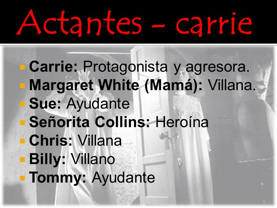 Actantes - carrie Carrie: Protagonista y agresora.