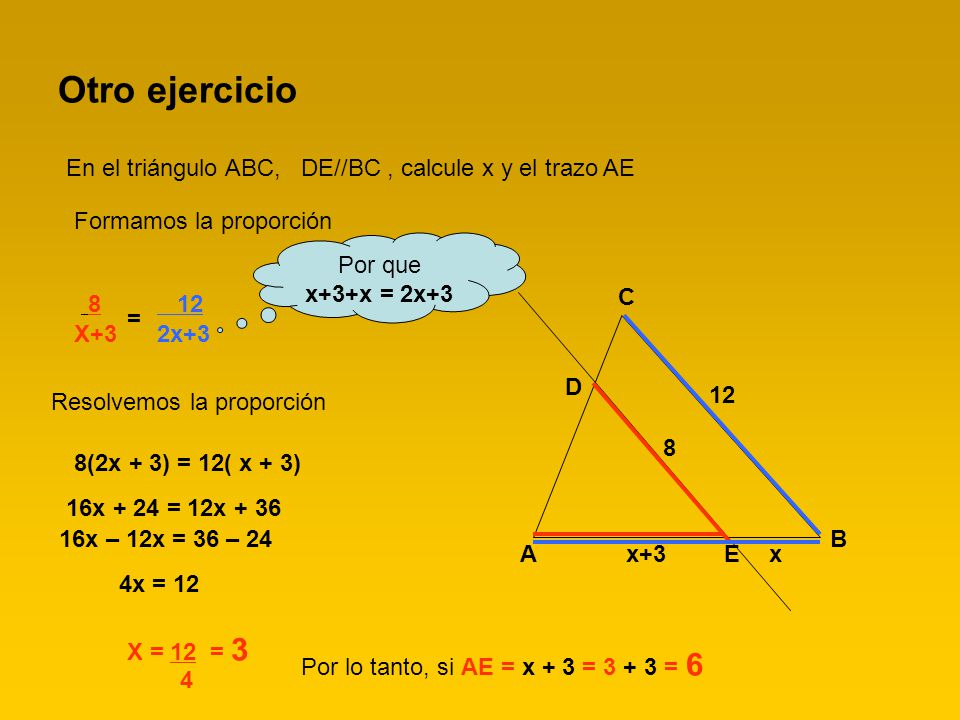 Otro ejercicio En el triángulo ABC, DE//BC , calcule x y el trazo AE